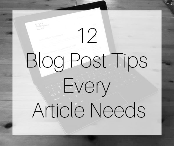 12 Blog Post Tips Every Article Needs